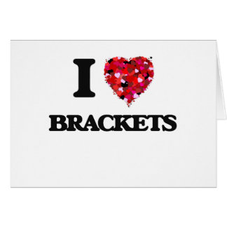 I Love Brackets Greeting Card