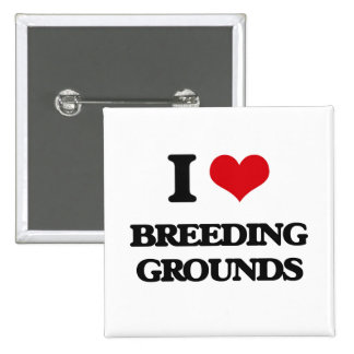 I Love Breeding Grounds Buttons