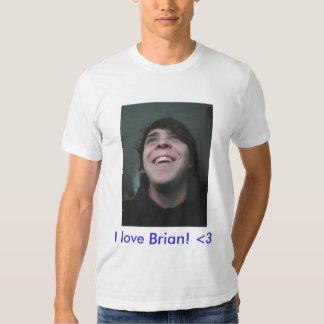 I love Brian! <3 T-shirts