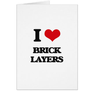 I love Brick Layers Greeting Card