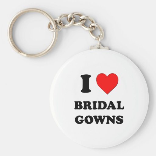I Love Bridal Gowns Key Chains