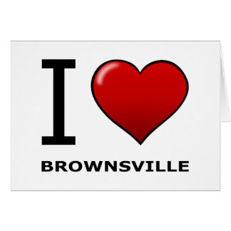 I LOVE BROWNSVILLE,TX - TEXAS GREETING CARD