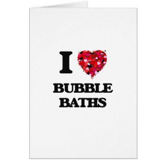 I love Bubble Baths Greeting Card