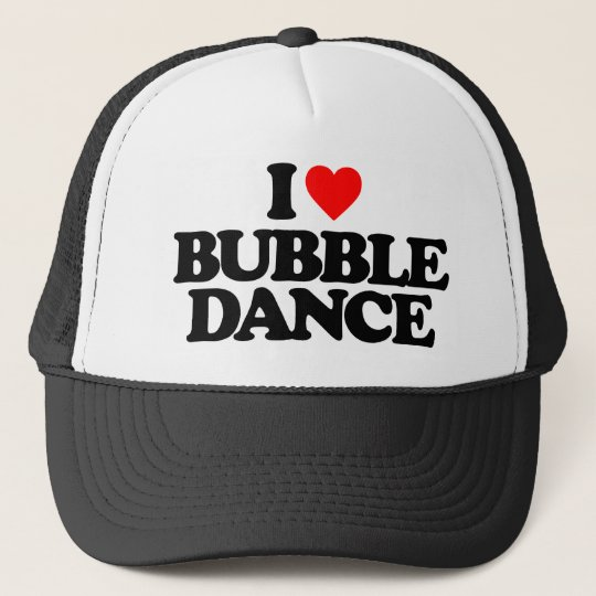 I LOVE BUBBLE DANCE TRUCKER HAT