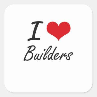 I Love Builders Artistic Design Square Sticker