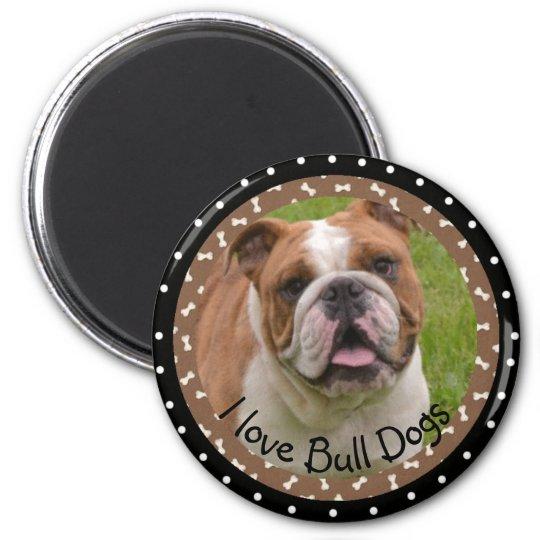 I love Bull Dogs Magnet