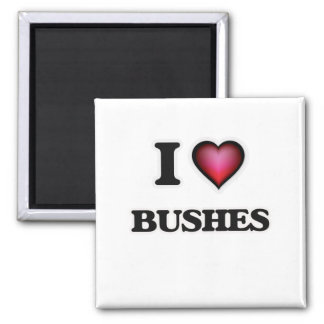I Love Bushes Square Magnet