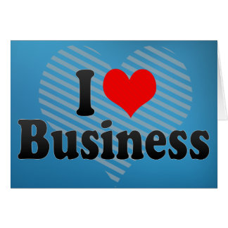 I Love Business Greeting Card