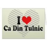 I Love Ca Din Tulnic Greeting Cards