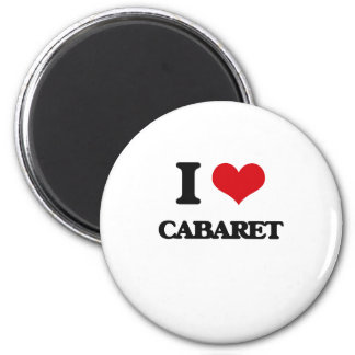 I love Cabaret Fridge Magnet