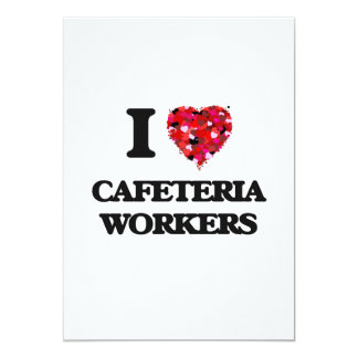 I love Cafeteria Workers 13 Cm X 18 Cm Invitation Card