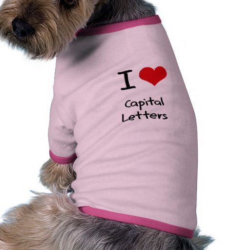 I love Capital Letters Dog Clothes