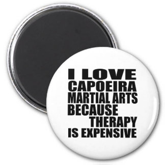 I LOVE CAPOEIRA MARTIAL ARTS BECAUSE THERAPY IS EX 6 CM ROUND MAGNET