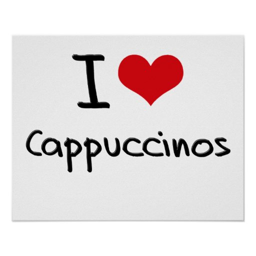 I love Cappuccinos Posters