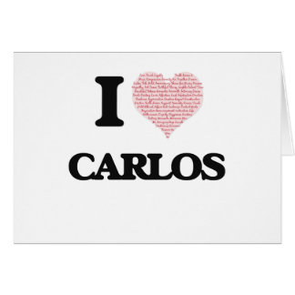 I Love Carlos (Heart Made from Love words) Greeting Card