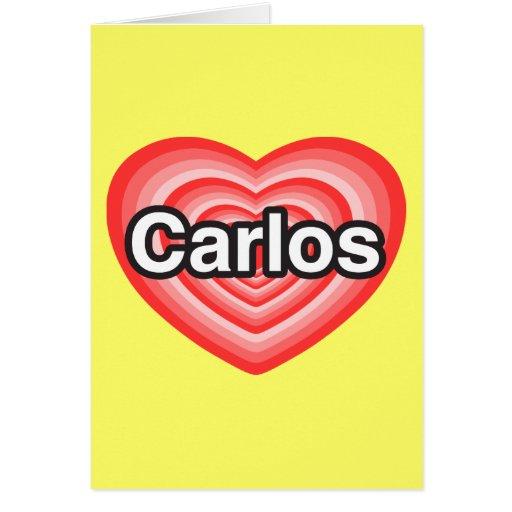 I love Carlos. I love you Carlos. Heart Card
