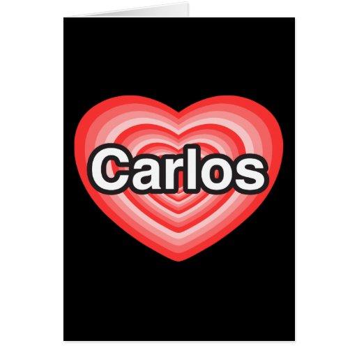 I love Carlos. I love you Carlos. Heart Greeting Cards