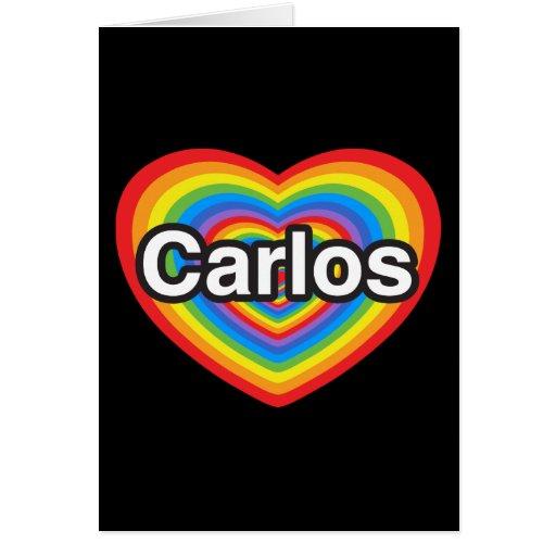 I love Carlos. I love you Carlos. Heart Cards