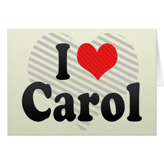 I Love Carol Card