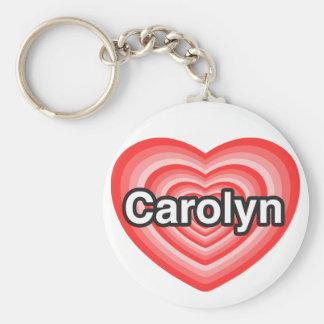 I love Carolyn. I love you Carolyn. Heart Basic Round Button Key Ring