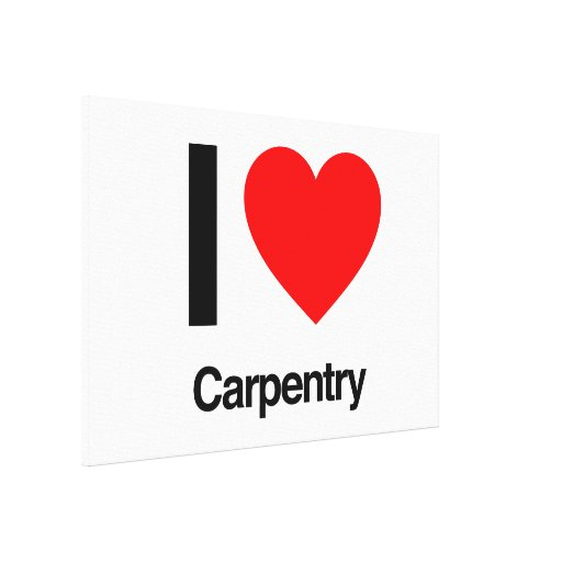 i love carpentry stretched canvas print