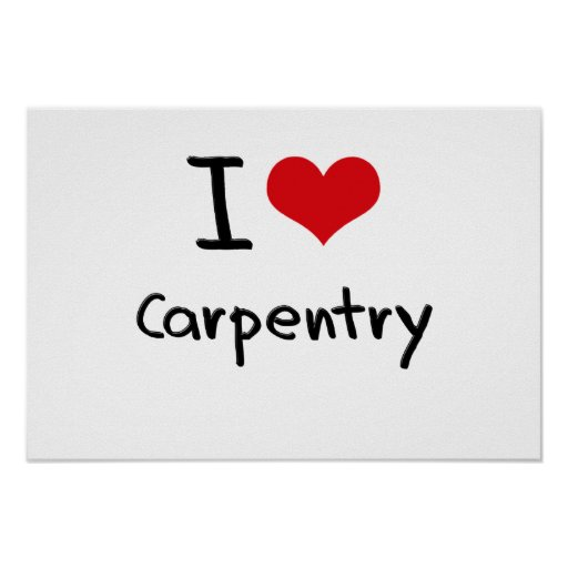 I love Carpentry Posters