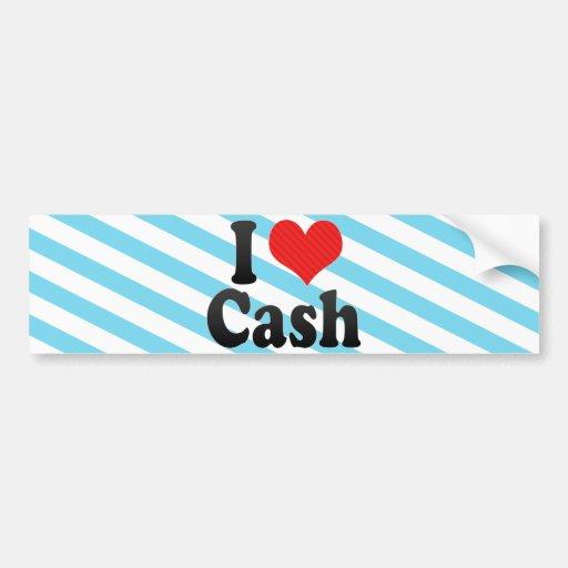 I Love Cash Bumper Sticker