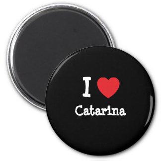 I love Catarina heart T-Shirt Refrigerator Magnet