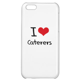 I love Caterers iPhone 5C Covers