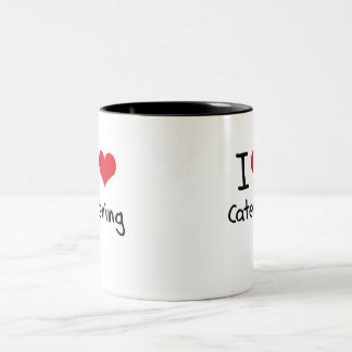 I love Catering Mugs