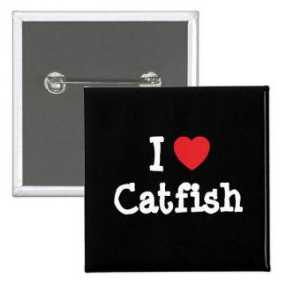 I love Catfish heart T-Shirt Buttons