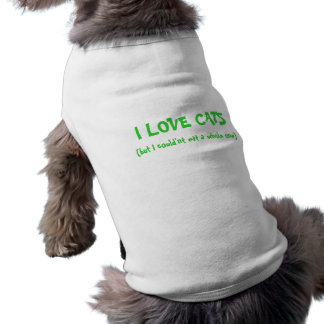I LOVE CATS, (but I could'nt eat a whole one) Doggie Tee