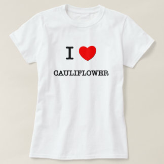 I Love CAULIFLOWER ( food ) Tee Shirt