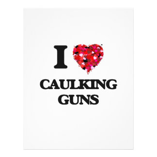 I love Caulking Guns 21.5 Cm X 28 Cm Flyer