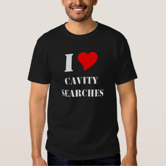 I love cavity searches shirts