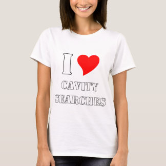 I love cavity searches T-Shirt