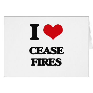 I love Cease-Fires Card