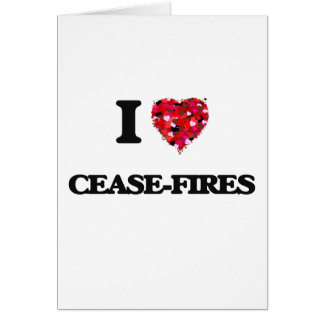 I love Cease-Fires Greeting Card