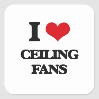 I love Ceiling Fans Square Stickers