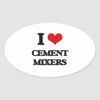 I love Cement Mixers Oval Sticker