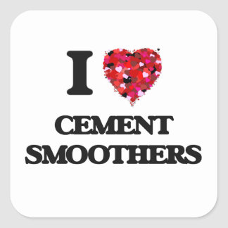 I love Cement Smoothers Square Sticker