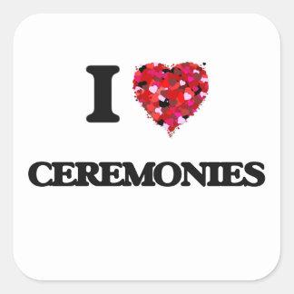 I love Ceremonies Square Sticker