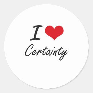 I love Certainty Artistic Design Round Sticker