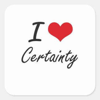 I love Certainty Artistic Design Square Sticker