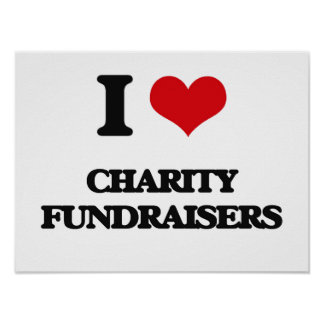 I love Charity Fundraisers Posters
