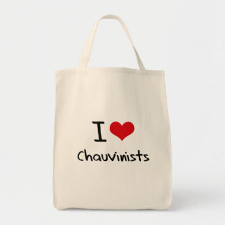I love Chauvinists Grocery Tote Bag