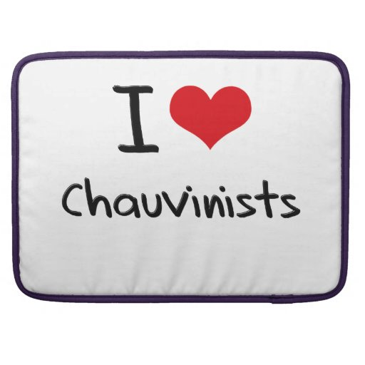 I love Chauvinists Sleeves For MacBook Pro