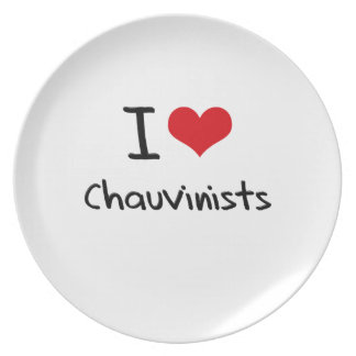 I love Chauvinists Dinner Plate