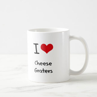I love Cheese Graters Coffee Mugs