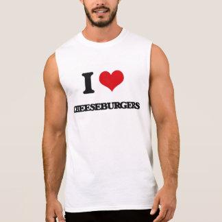 I love Cheeseburgers Sleeveless T-shirts